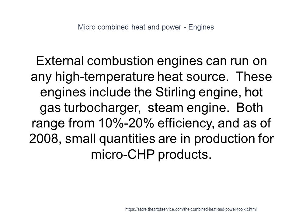 Micro combined heat and power - Engines 1 External combustion engines can run on any high-temperature heat source. These engines include the Stirling