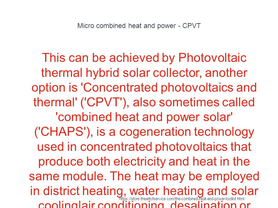 Micro combined heat and power - CPVT 1 This can be achieved by Photovoltaic thermal hybrid solar collector, another option is 'Concentrated photovolta