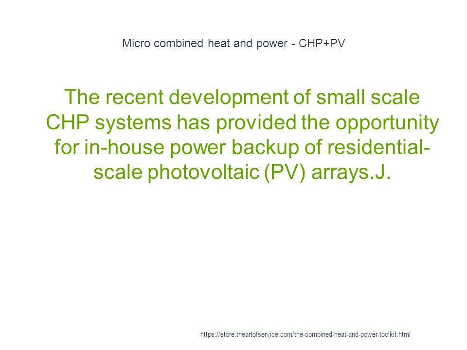 Micro combined heat and power - CHP+PV 1 The recent development of small scale CHP systems has provided the opportunity for in-house power backup of r