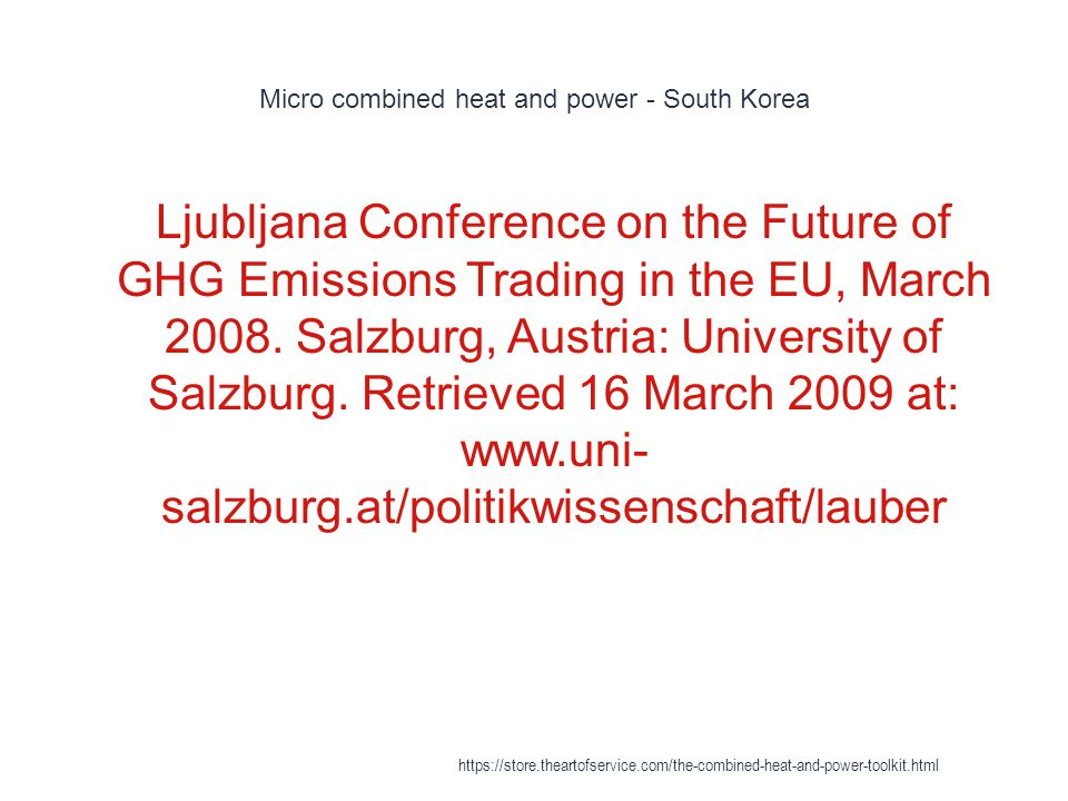 Micro combined heat and power - South Korea 1 Ljubljana Conference on the Future of GHG Emissions Trading in the EU, March 2008. Salzburg, Austria: Un