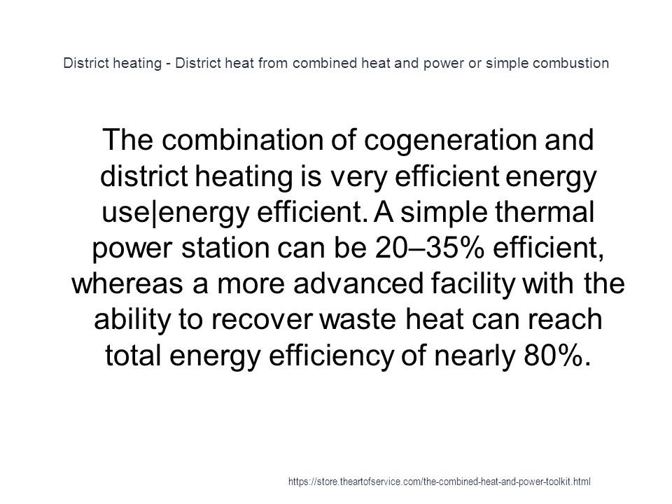 District heating - District heat from combined heat and power or simple combustion 1 The combination of cogeneration and district heating is very effi