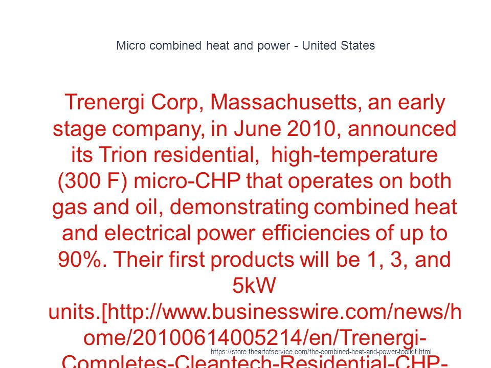Micro combined heat and power - United States 1 Trenergi Corp, Massachusetts, an early stage company, in June 2010, announced its Trion residential, h