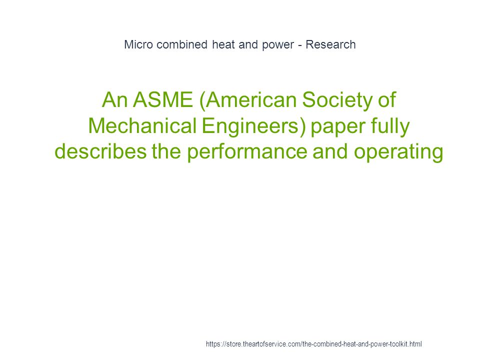 Micro combined heat and power - Research 1 An ASME (American Society of Mechanical Engineers) paper fully describes the performance and operating http