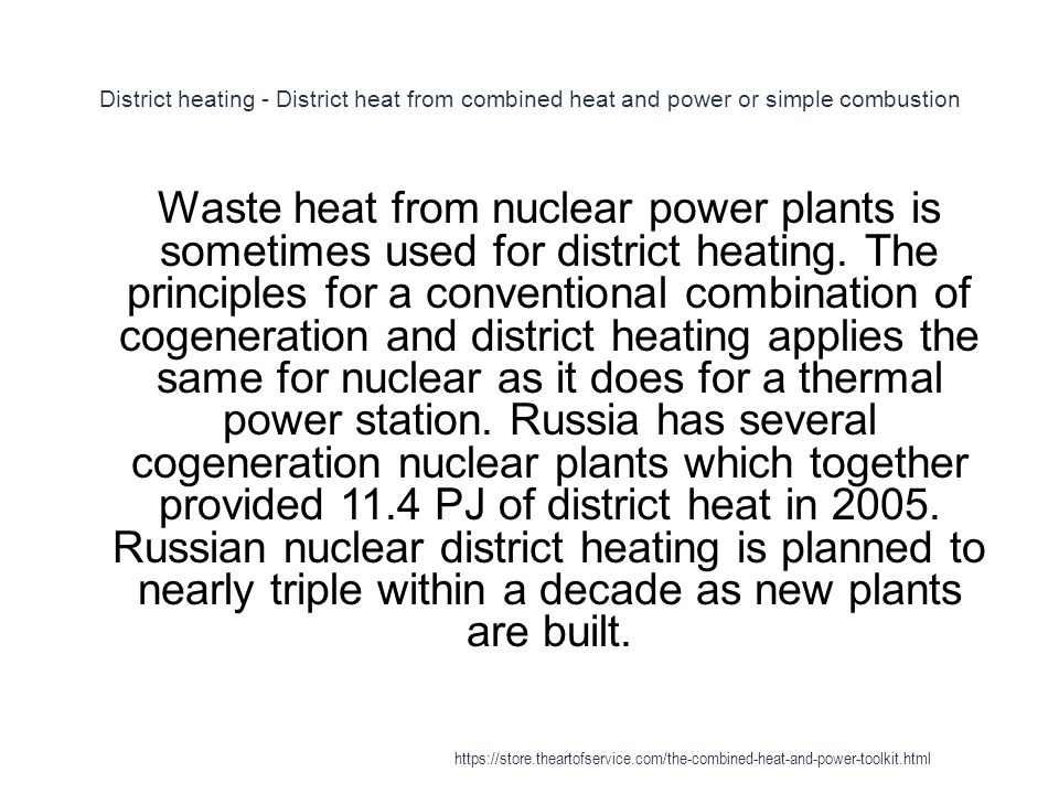 District heating - District heat from combined heat and power or simple combustion 1 Waste heat from nuclear power plants is sometimes used for distri