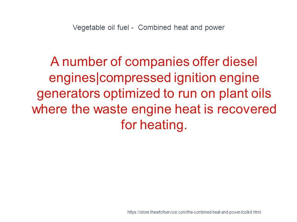 Vegetable oil fuel - Combined heat and power 1 A number of companies offer diesel engines|compressed ignition engine generators optimized to run on pl
