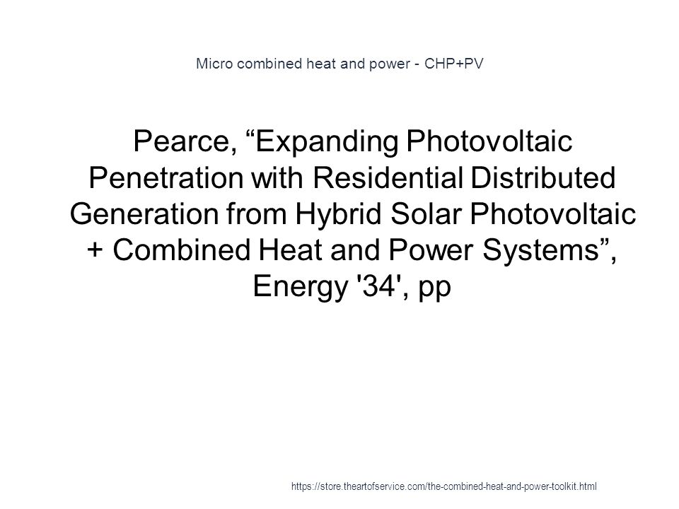 """Micro combined heat and power - CHP+PV 1 Pearce, """"Expanding Photovoltaic Penetration with Residential Distributed Generation from Hybrid Solar Photovo"""