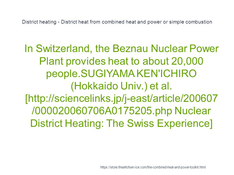 District heating - District heat from combined heat and power or simple combustion 1 In Switzerland, the Beznau Nuclear Power Plant provides heat to a