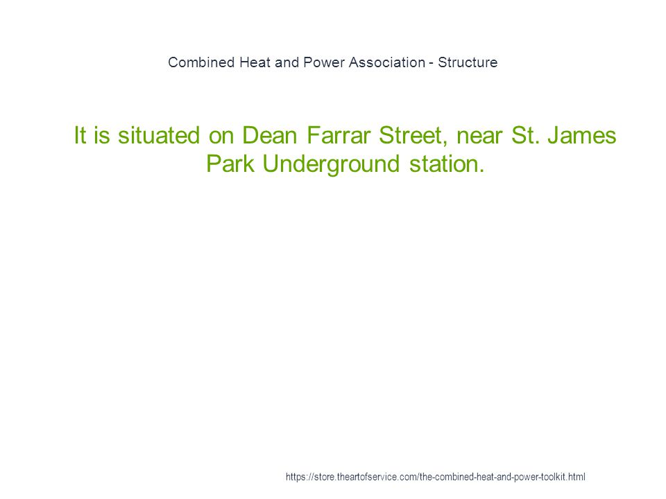 Combined Heat and Power Association - Structure 1 It is situated on Dean Farrar Street, near St. James Park Underground station. https://store.thearto
