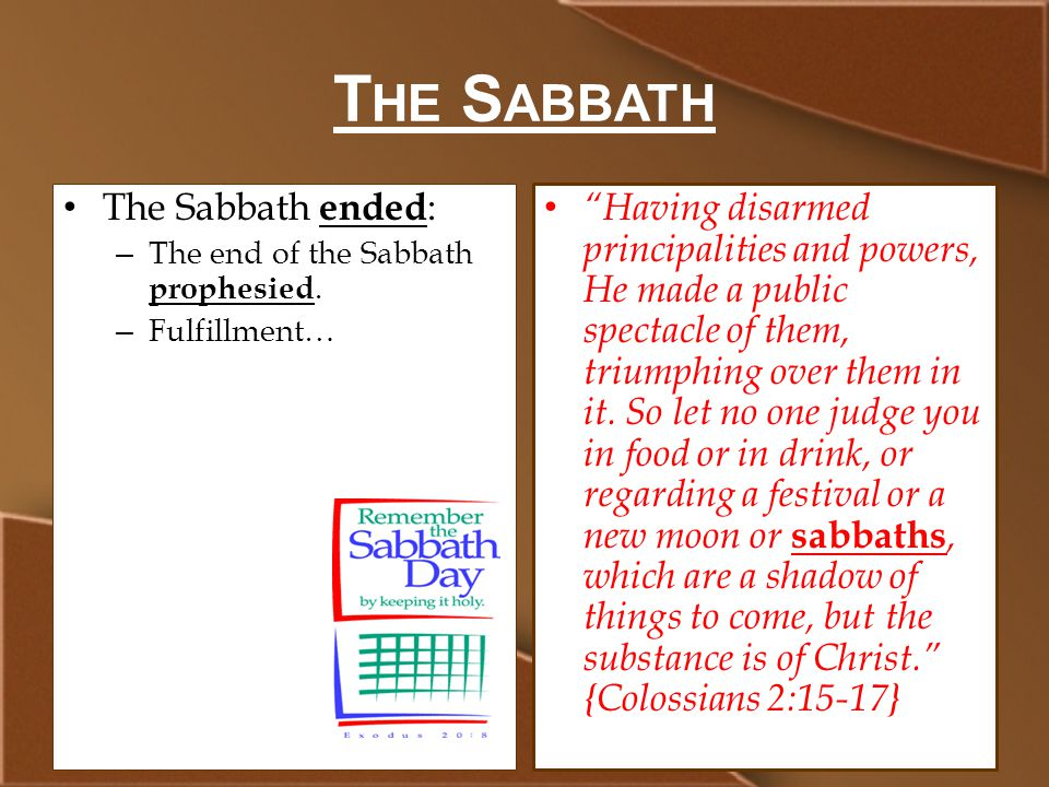 T HE S ABBATH The Sabbath ended : – The end of the Sabbath prophesied.
