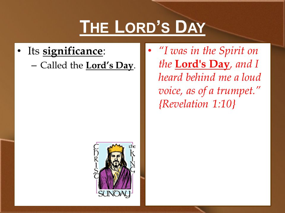 T HE L ORD ' S D AY Its significance : – Called the Lord's Day.