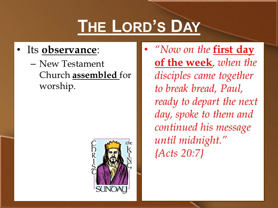 T HE L ORD ' S D AY Its observance : – New Testament Church assembled for worship.