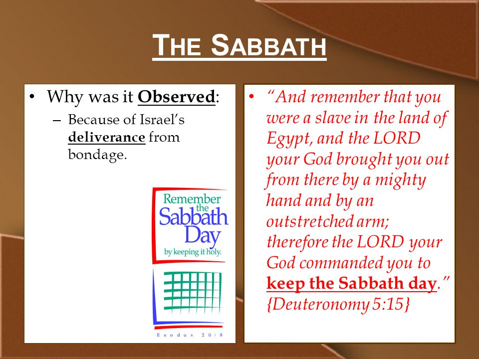 T HE S ABBATH Why was it Observed : – Because of Israel's deliverance from bondage.