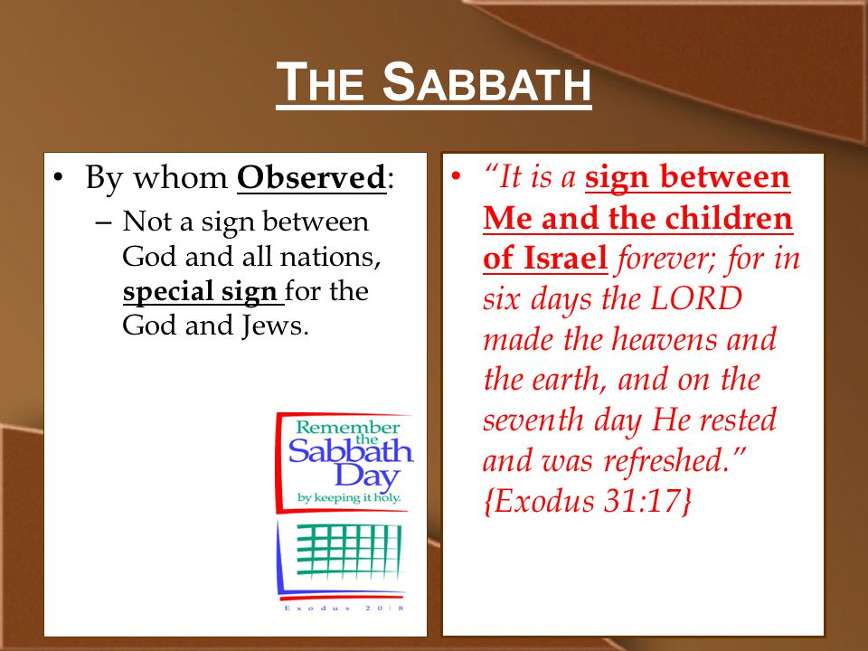 T HE S ABBATH By whom Observed : – Not a sign between God and all nations, special sign for the God and Jews.