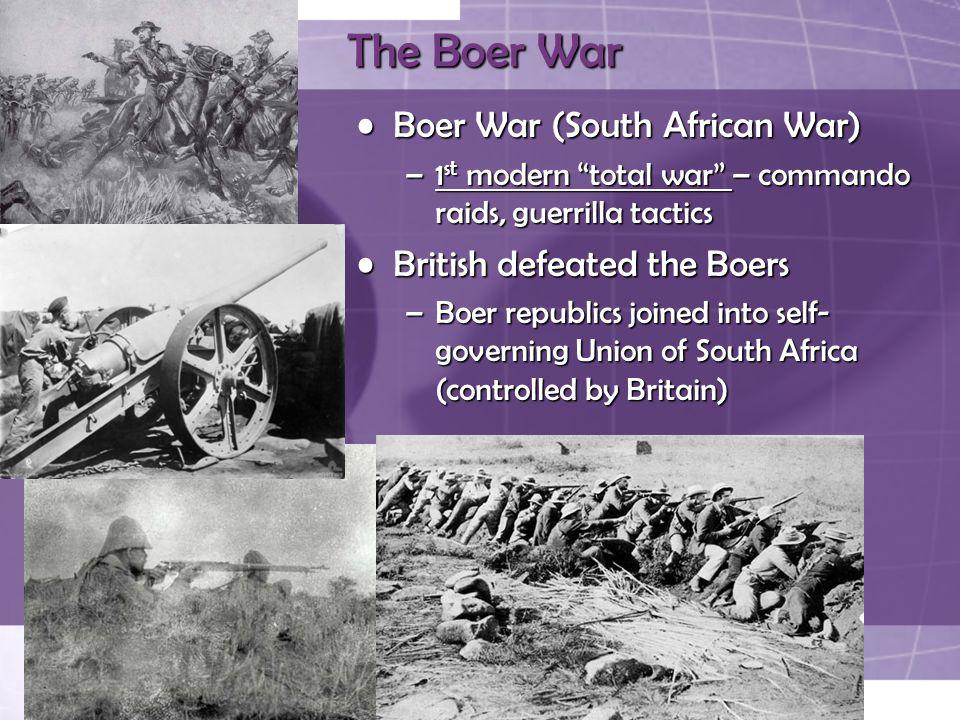 """The Boer War Boer War (South African War)Boer War (South African War) –1 st modern """"total war"""" – commando raids, guerrilla tactics British defeated th"""