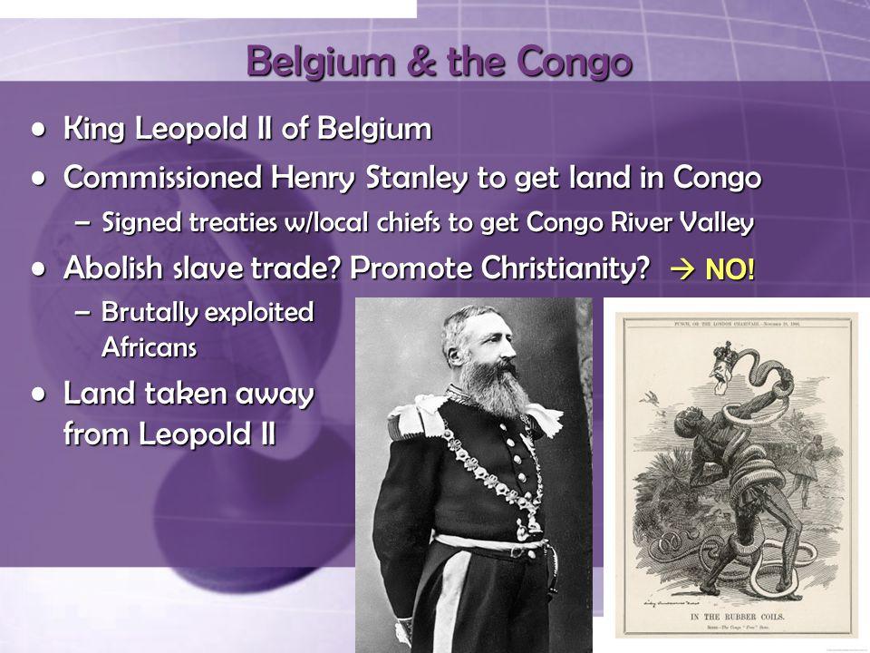 Belgium & the Congo King Leopold II of BelgiumKing Leopold II of Belgium Commissioned Henry Stanley to get land in CongoCommissioned Henry Stanley to