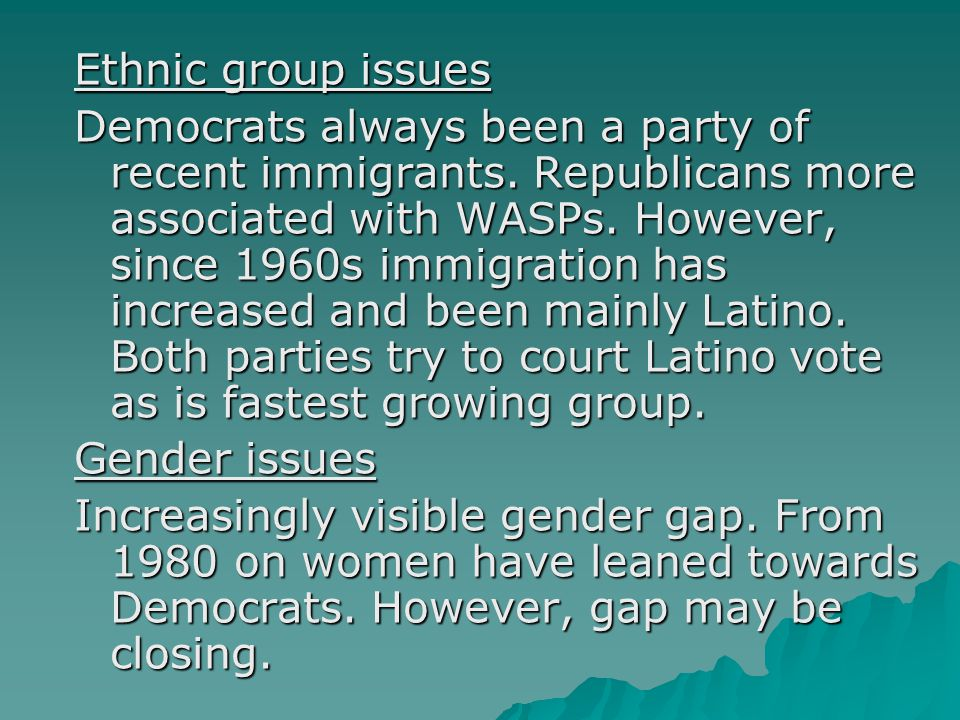 Ethnic group issues Democrats always been a party of recent immigrants.