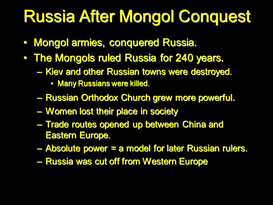 Russia After Mongol Conquest Mongol armies, conquered Russia.Mongol armies, conquered Russia.