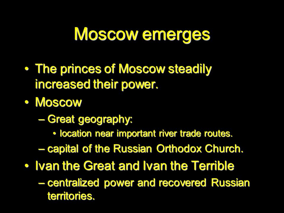 Moscow emerges The princes of Moscow steadily increased their power.The princes of Moscow steadily increased their power.