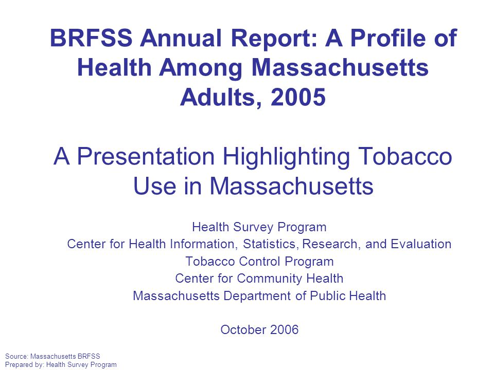 Source: Massachusetts BRFSS Prepared by: Health Survey Program Health Survey Program Center for Health Information, Statistics, Research, and Evaluati