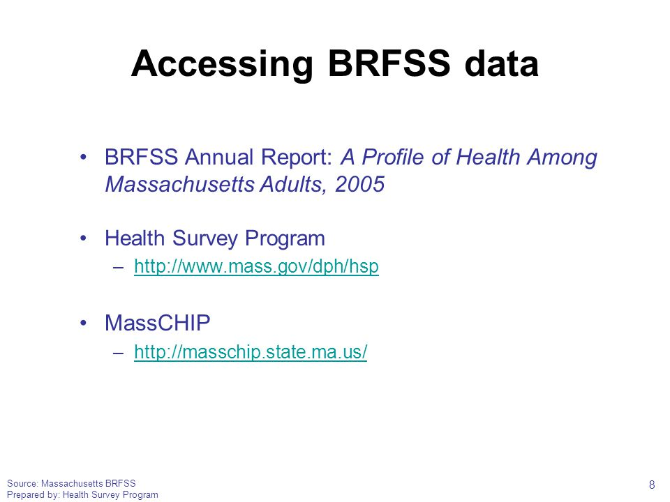 Source: Massachusetts BRFSS Prepared by: Health Survey Program Accessing BRFSS data BRFSS Annual Report: A Profile of Health Among Massachusetts Adult