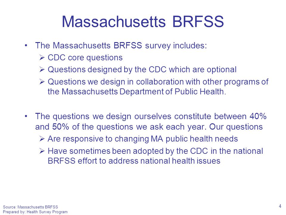 Source: Massachusetts BRFSS Prepared by: Health Survey Program Massachusetts BRFSS The Massachusetts BRFSS survey includes:  CDC core questions  Que