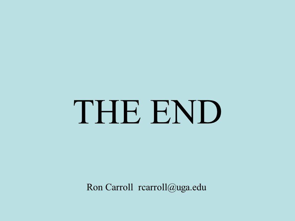 THE END Ron Carroll rcarroll@uga.edu