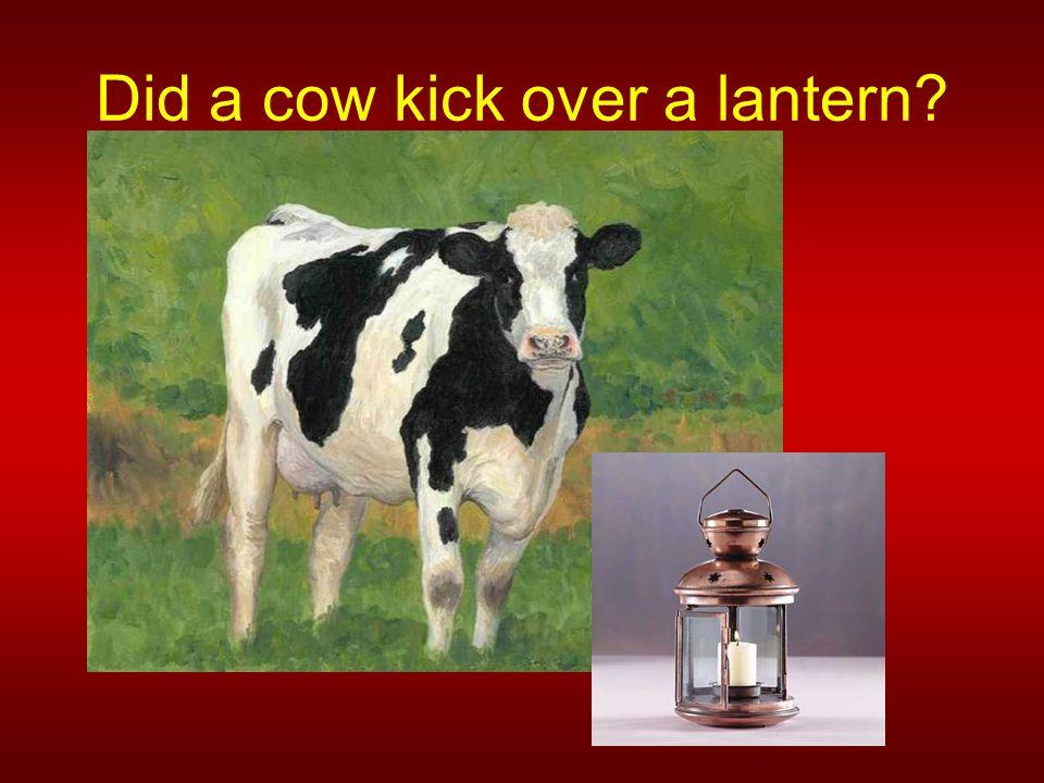 Did a cow kick over a lantern
