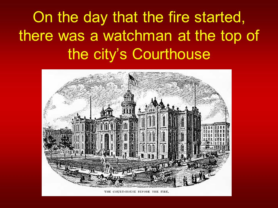 On the day that the fire started, there was a watchman at the top of the city's Courthouse
