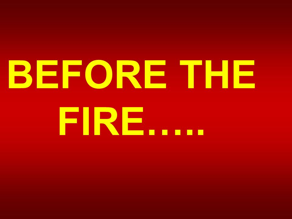 BEFORE THE FIRE…..
