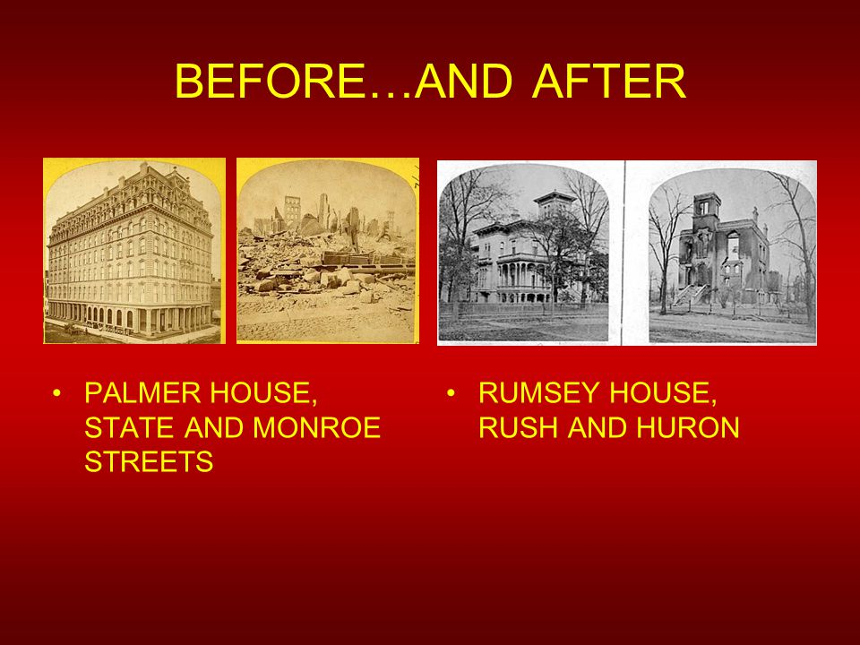 BEFORE…AND AFTER PALMER HOUSE, STATE AND MONROE STREETS RUMSEY HOUSE, RUSH AND HURON
