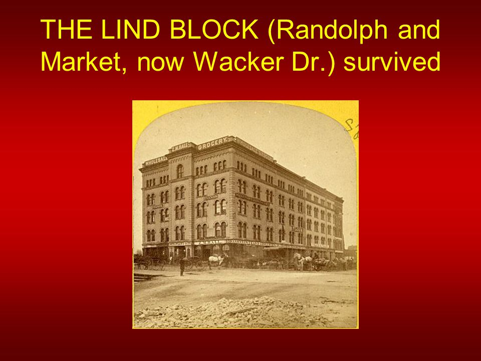THE LIND BLOCK (Randolph and Market, now Wacker Dr.) survived