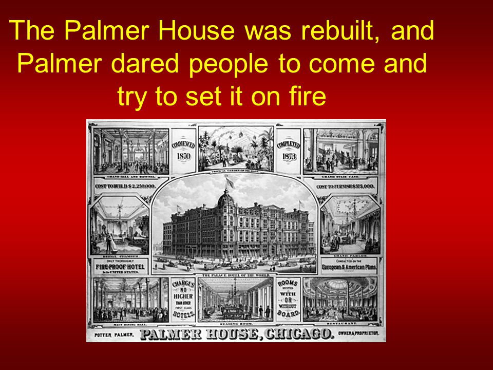 The Palmer House was rebuilt, and Palmer dared people to come and try to set it on fire