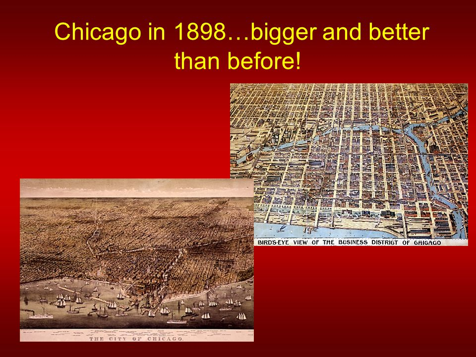 Chicago in 1898…bigger and better than before!