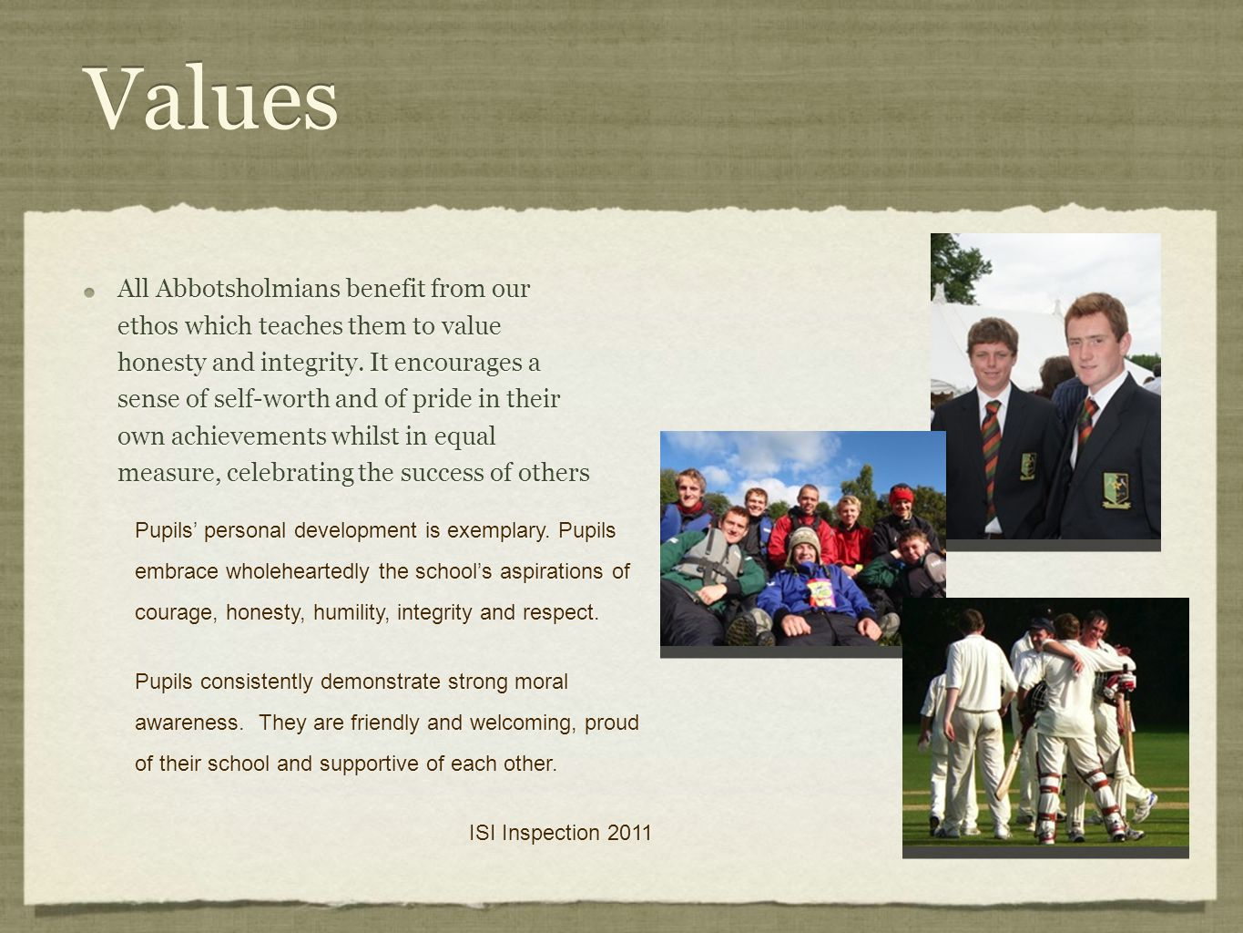 Values All Abbotsholmians benefit from our ethos which teaches them to value honesty and integrity.