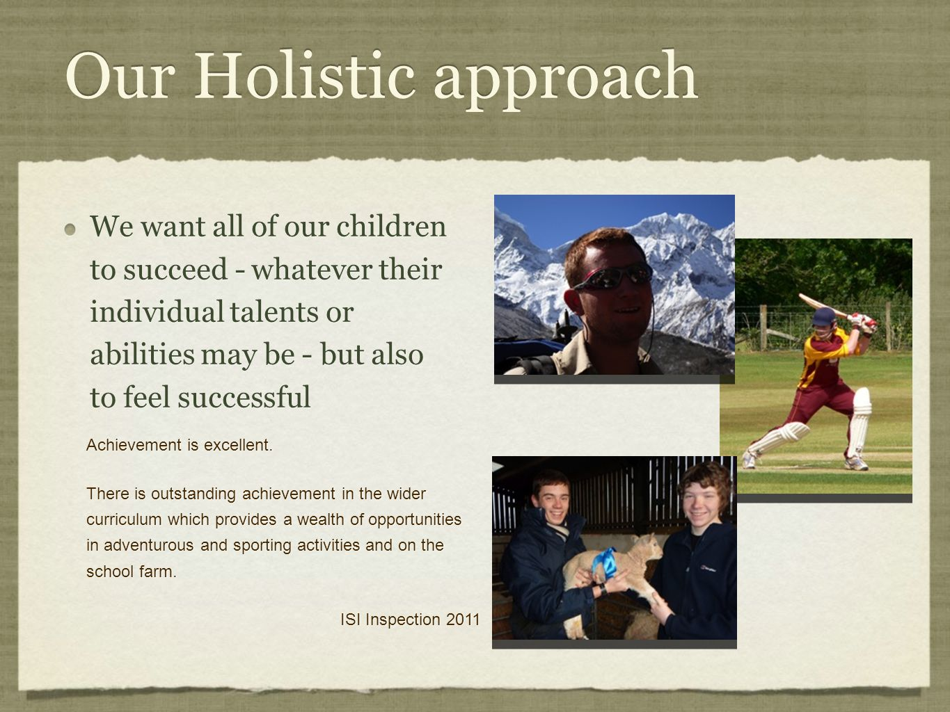 Our Holistic approach We want all of our children to succeed - whatever their individual talents or abilities may be - but also to feel successful Achievement is excellent.