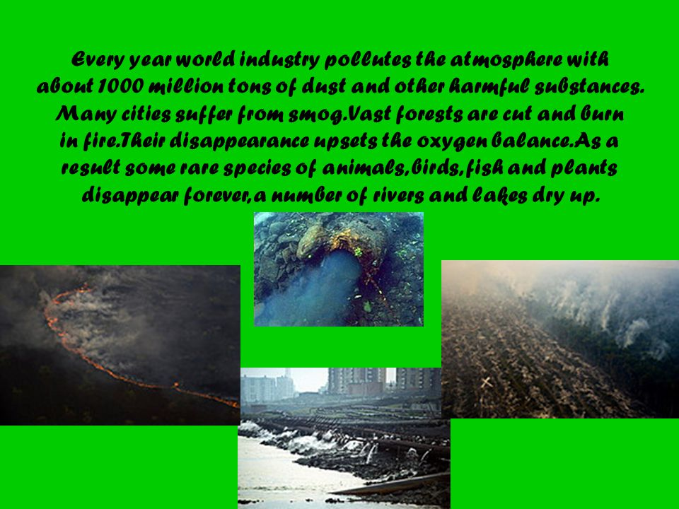 Every year world industry pollutes the atmosphere with about 1000 million tons of dust and other harmful substances.