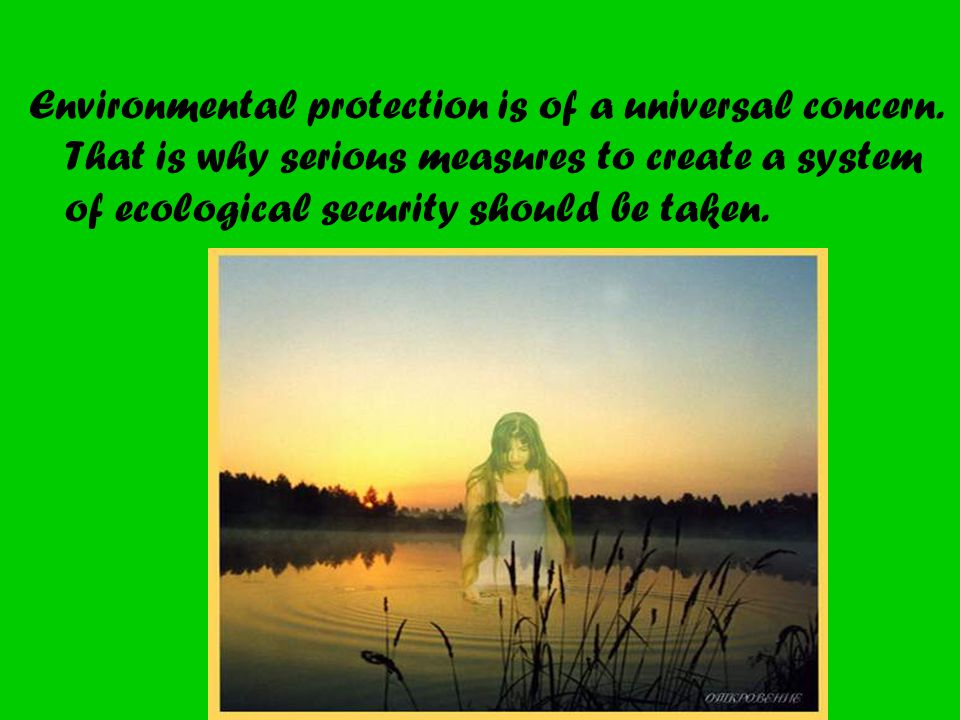 Environmental protection is of a universal concern.
