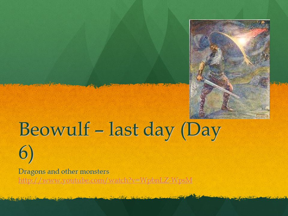 Beowulf – last day (Day 6) Dragons and other monsters http://www.youtube.com/watch v=WpbnLZ-WpsM