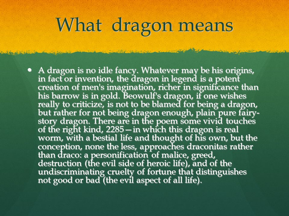 What dragon means A dragon is no idle fancy.