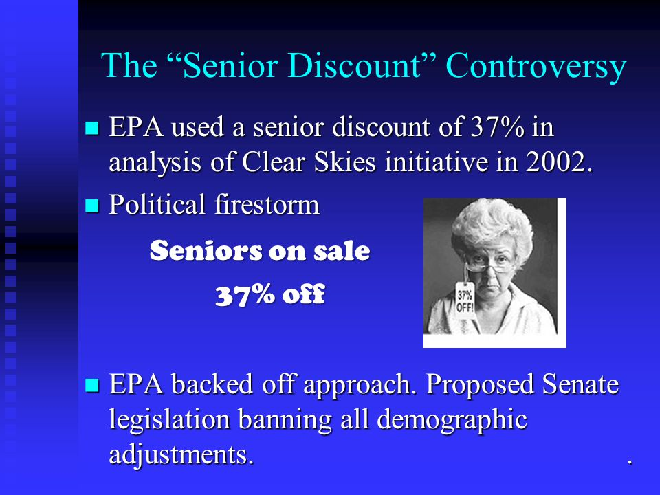 The Senior Discount Controversy EPA used a senior discount of 37% in analysis of Clear Skies initiative in 2002.
