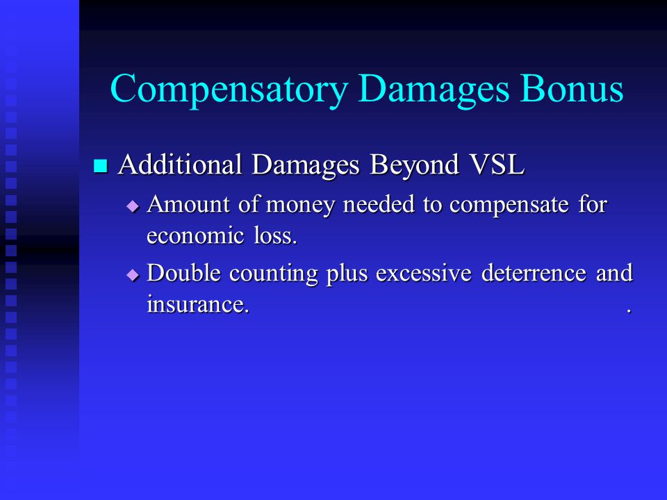 Compensatory Damages Bonus Additional Damages Beyond VSL Additional Damages Beyond VSL  Amount of money needed to compensate for economic loss.