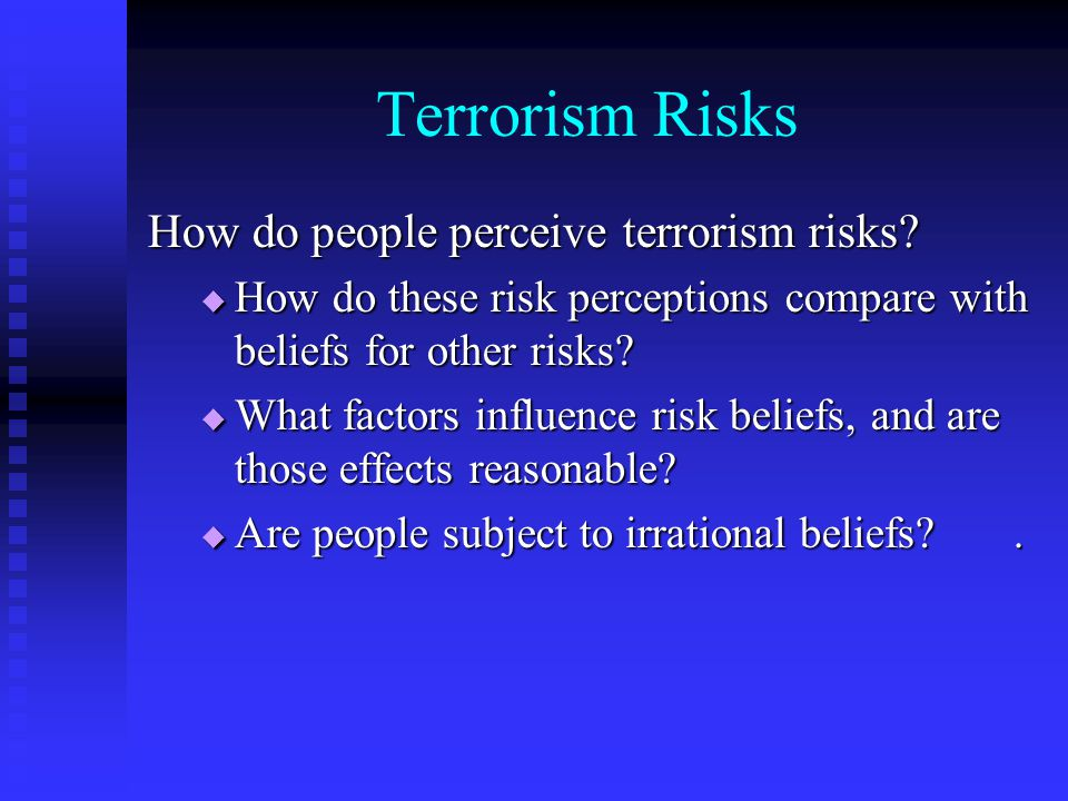 Terrorism Risks How do people perceive terrorism risks.