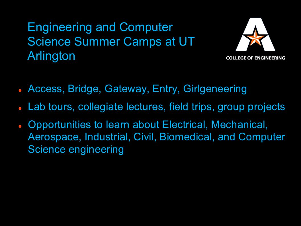 Engineering and Computer Science Summer Camps at UT Arlington Access, Bridge, Gateway, Entry, Girlgeneering Lab tours, collegiate lectures, field trip