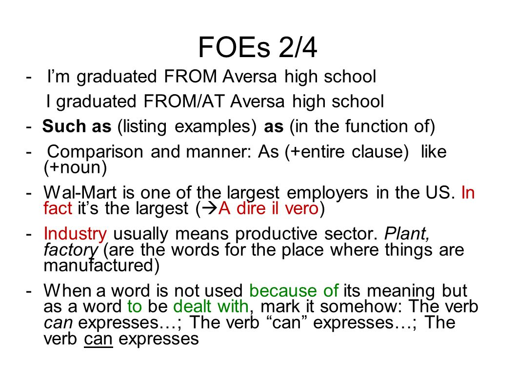 FOEs 2/4 - I'm graduated FROM Aversa high school I graduated FROM/AT Aversa high school - Such as (listing examples) as (in the function of) - Compari