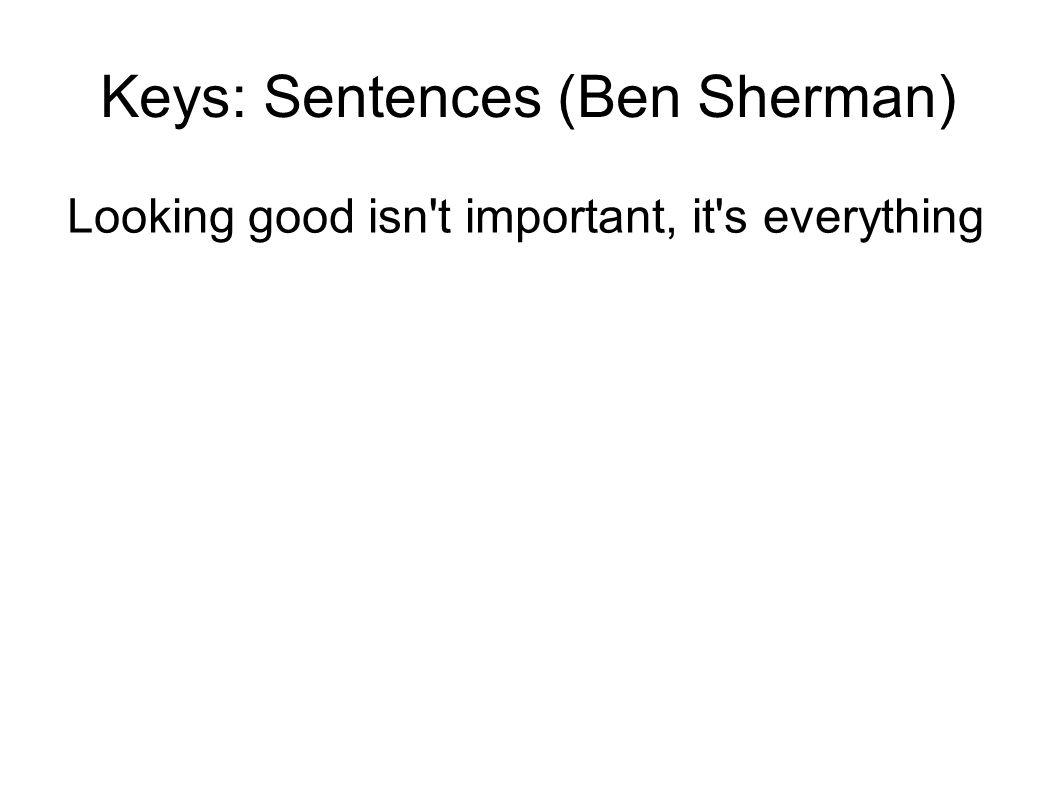 Keys: Sentences (Ben Sherman) Looking good isn't important, it's everything