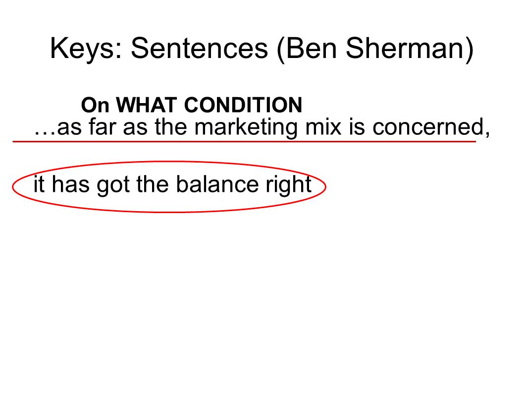 Keys: Sentences (Ben Sherman) …as far as the marketing mix is concerned, it has got the balance right On WHAT CONDITION