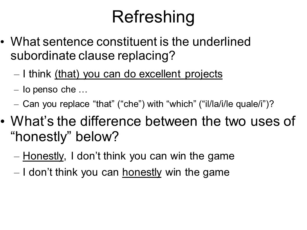 Refreshing What sentence constituent is the underlined subordinate clause replacing? – I think (that) you can do excellent projects – Io penso che … –