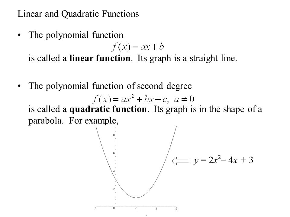 Linear and Quadratic Functions The polynomial function is called a linear function. Its graph is a straight line. The polynomial function of second de