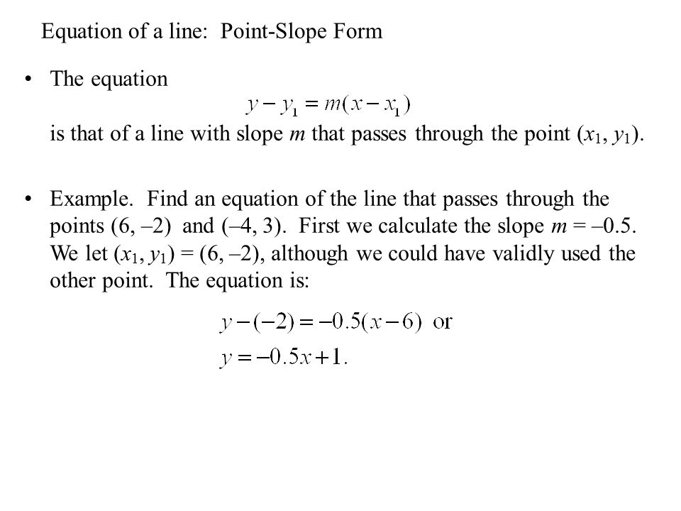 Equation of a line: Point-Slope Form The equation is that of a line with slope m that passes through the point (x 1, y 1 ).