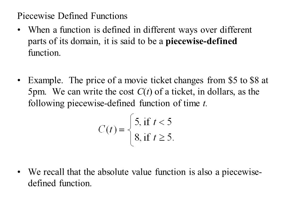 Piecewise Defined Functions When a function is defined in different ways over different parts of its domain, it is said to be a piecewise-defined func